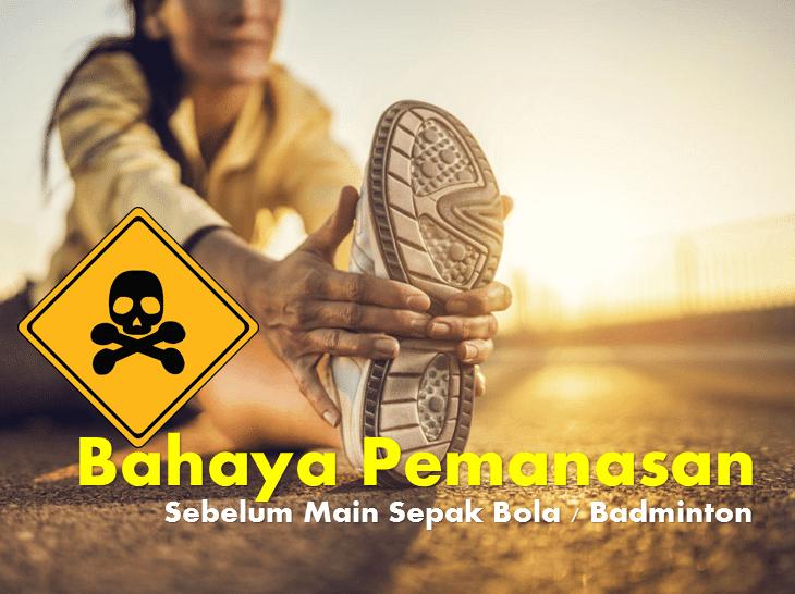 Bahaya Pemanasan Sebelum Sepak Bola & Badmiton