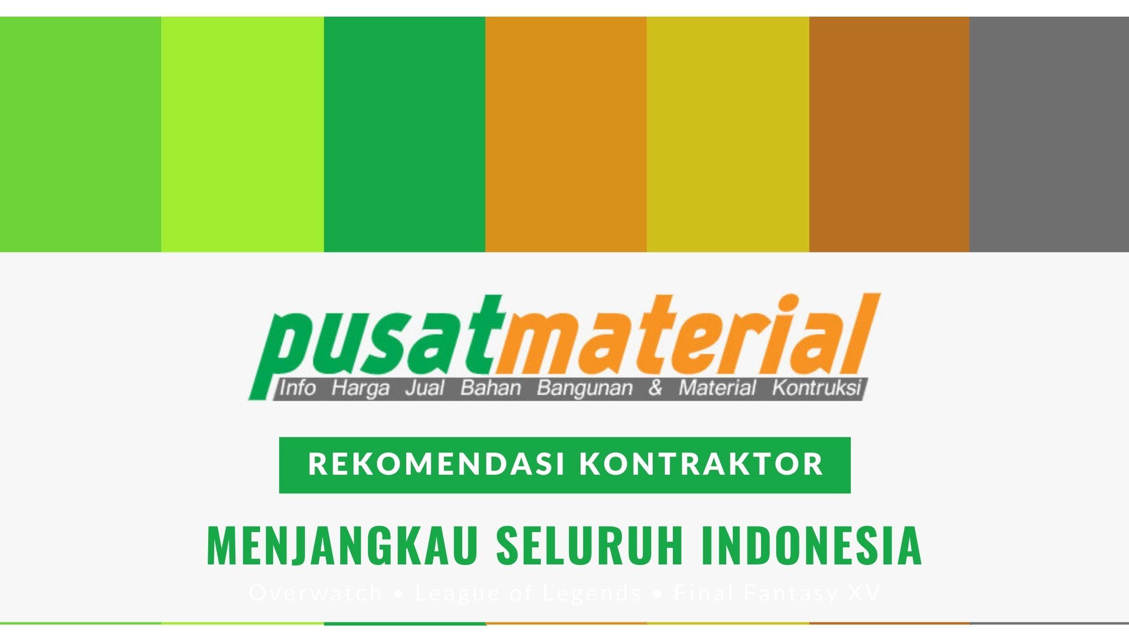 Pusat material rekomendasi kontraktor menjangkau seluruh indonesia